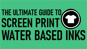 Water Based Screen Printing Inks the ultimate guide